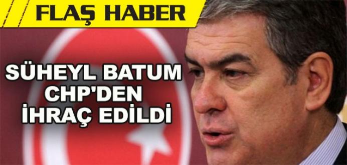 Süheyl Batum CHP'den ihraç edildi!