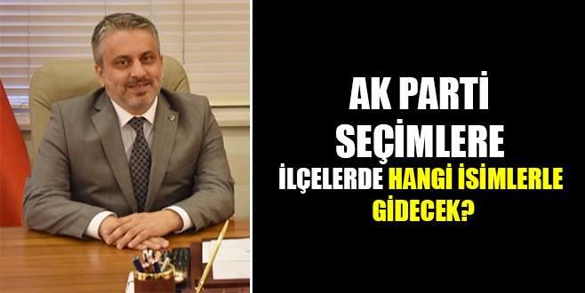 AK Parti seçimlere ilçelerde hangi isimlerle gidecek?