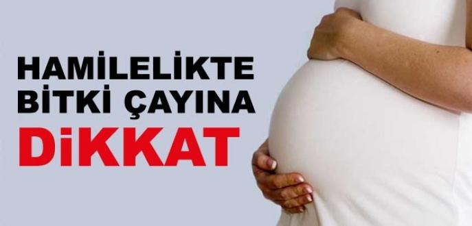 Hamilelikte bitki çayına dikkat!