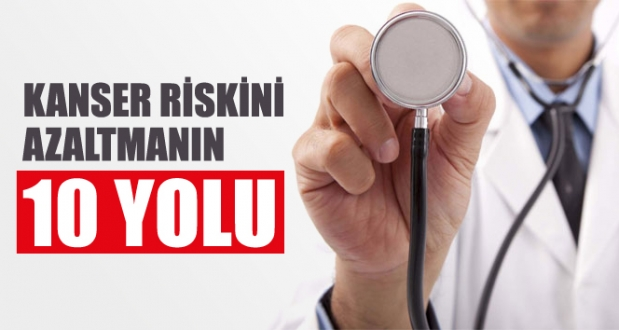 Kanser riskini azaltmanın 10 yolu