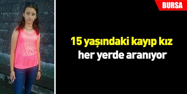 15 yaşındaki kayıp kız her yerde aranıyor