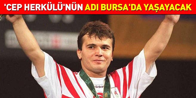 'Cep Herkülü'nün adı Bursa'da yaşayacak