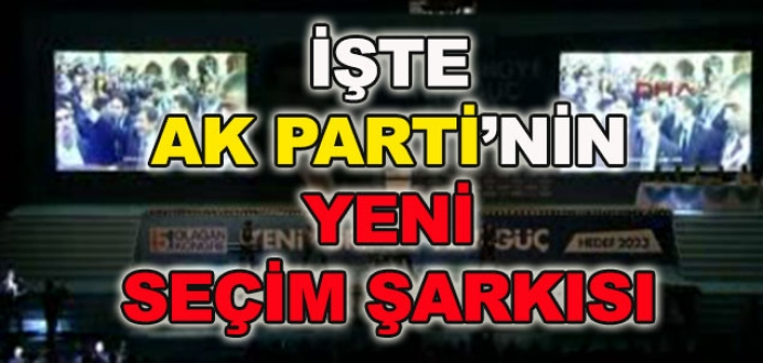 İşte AK Parti'nin seçim şarkısı