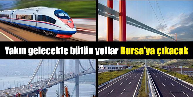 Yakın gelecekte bütün yollar Bursa'ya çıkacak