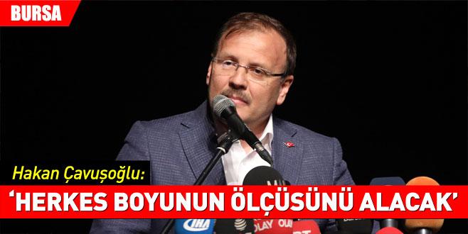 Hakan Çavuşoğlu: Herkes boyunun ölçüsünü alacak