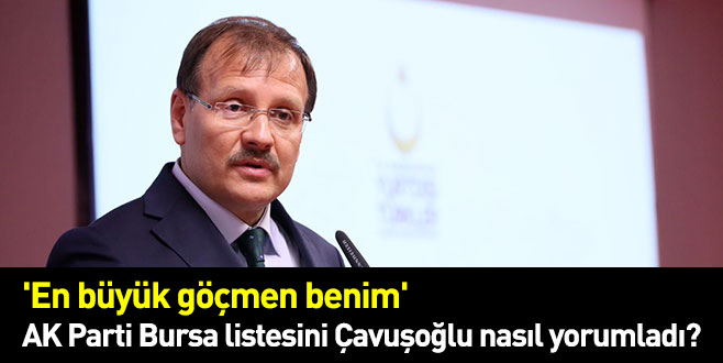 'En büyük göçmen benim' AK Parti Bursa listesini Çavuşoğlu nasıl yorumladı?