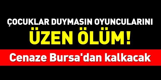 Çocuklar Duymasın oyuncularını üzen ölüm! Cenaze Bursa'dan kalkacak