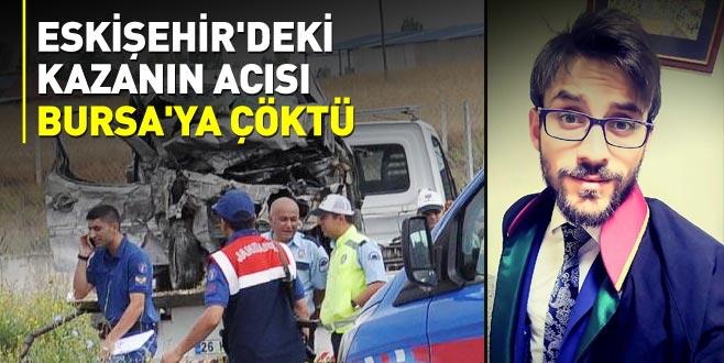 Eskişehir'deki kazanın acısı Bursa'ya çöktü