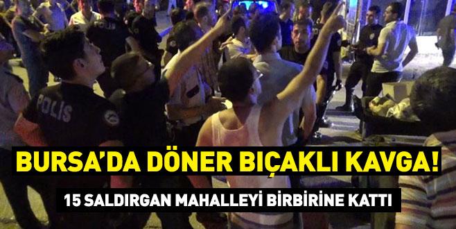 Bursa'da döner bıçaklı kavga! 15 saldırgan mahalleyi birbirine kattı