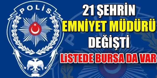 21 şehrin Emniyet Müdürü değişti. Listede Bursa da var!