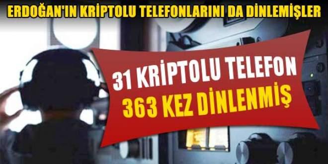 Erdoğan'ın kriptolu telefonları 55 kez dinlenmiş