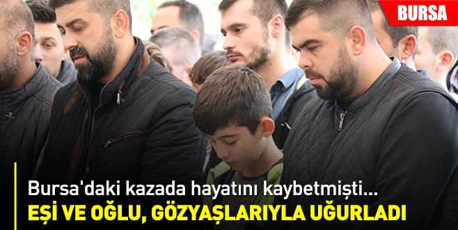 Bursa'daki kazada hayatını kaybetmişti... Eşi ve oğlunun gözyaşlarıyla son yolculuğuna uğurlandı