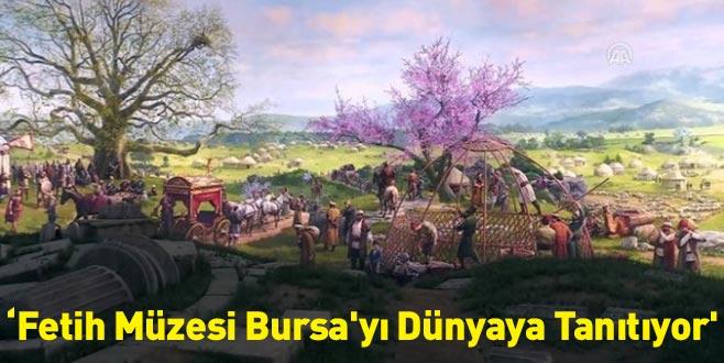 'Fetih Müzesi Bursa'yı Dünyaya Tanıtıyor'