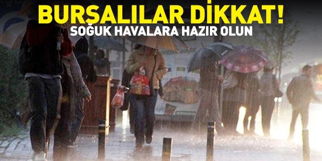 Bursalılar dikkat! Soğuk havalara hazır olun