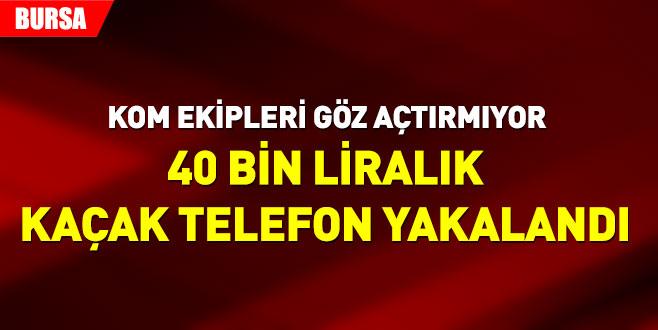 40 bin liralık kaçak telefon yakalandı