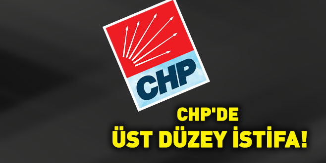 CHP'de üst düzey istifa!