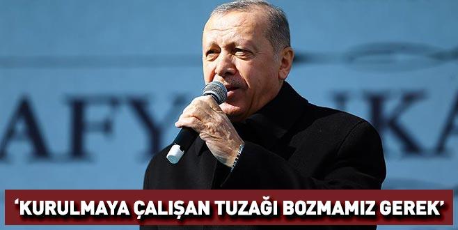 Cumhurbaşkanı Erdoğan: Kurulmaya çalışan tuzağı bozmamız gerek