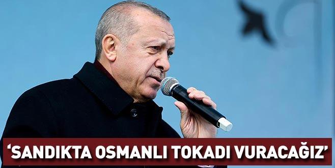 Cumhurbaşkanı Erdoğan: Sandıkta bunlara osmanlı tokadı vuracağız