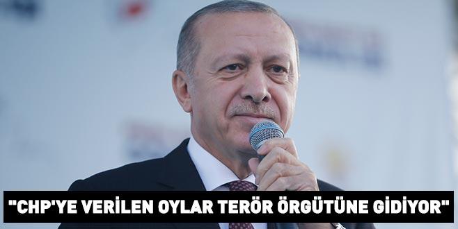 Cumhurbaşkanı Erdoğan: CHP'ye verilen oylar terör örgütüne gidiyor