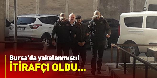 Bursa'da yakalanmıştı... İtirafçı oldu