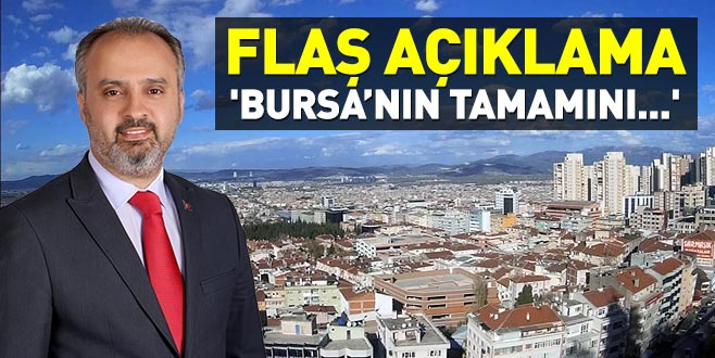 Aktaş'tan flaş açıklama: 'Bursa'nın tamamını...'