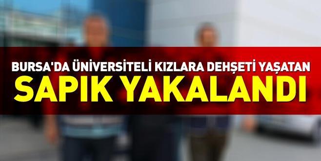 Bursa'da üniversiteli kızlara dehşeti yaşatan sapık yakalandı