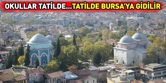 Okullar tatilde...Tatilde Bursa'ya gidilir