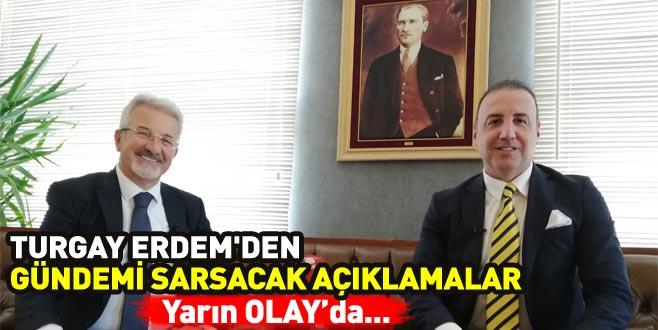 Turgay Erdem'den gündemi sarsacak açıklamalar yarın OLAY'da...