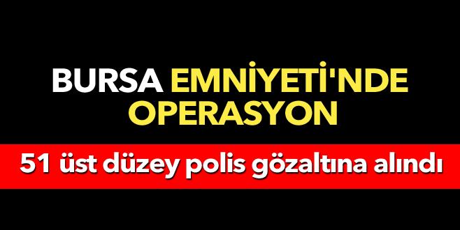 Bursa'da üst düzey 51 emniyet mensubu gözaltında