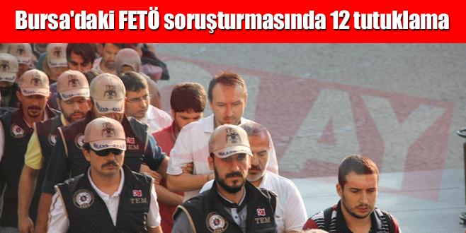 Bursa'daki FETÖ soruşturmasında 12 tutuklama