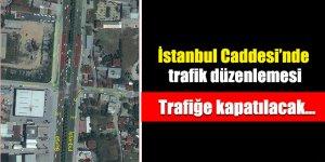 İstanbul Caddesi'nde trafik düzenlemesi