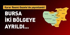 Karar Resmi Gazete'de yayımlandı! Bursa iki bölgeye ayrıldı...