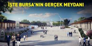 İşte Bursa'nın gerçek meydanı