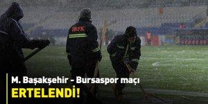 M.Başakşehir-Bursaspor maçı ertelendi!