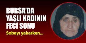 Bursa'da yaşlı kadının feci sonu! Sobayı yakarken...
