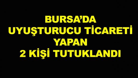 Bursa'da uyuşturucu tüccarlarına suçüstü