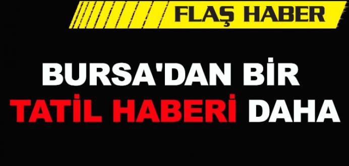 Bursa'dan bir tatil haberi daha!