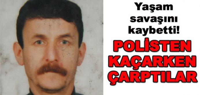 Polisten kaçan şüphelinin çarptığı adam kurtarılamadı