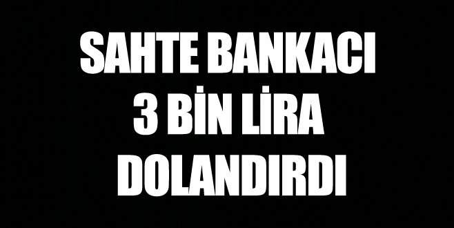 Sahte bankacı 3 bin lira dolandırdı