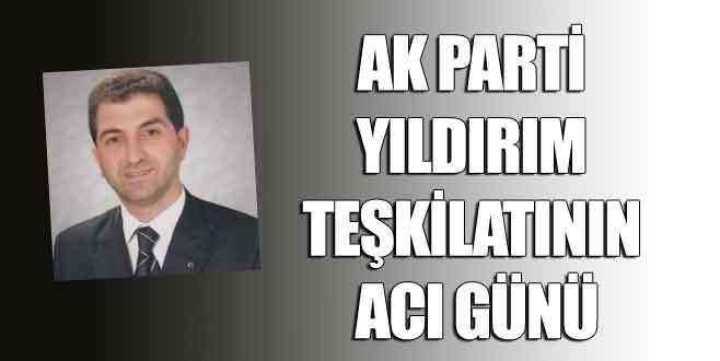 AK Parti Yıldırım Teşkilatı'nın acı günü