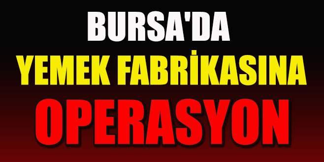 Bursa'da gıda şirketine operasyon