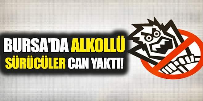 Bursa'da alkollü sürücüler can yaktı!