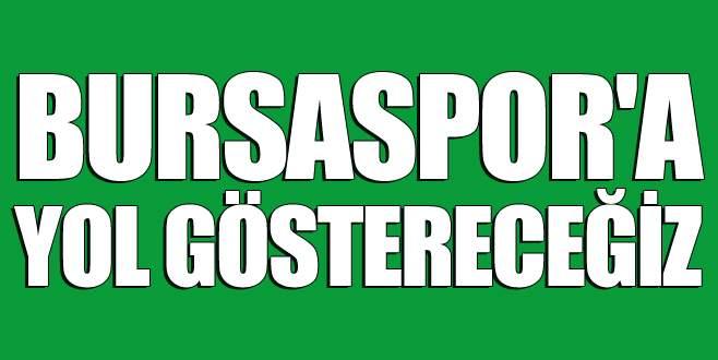 Bursaspor'a yol göstereceğiz