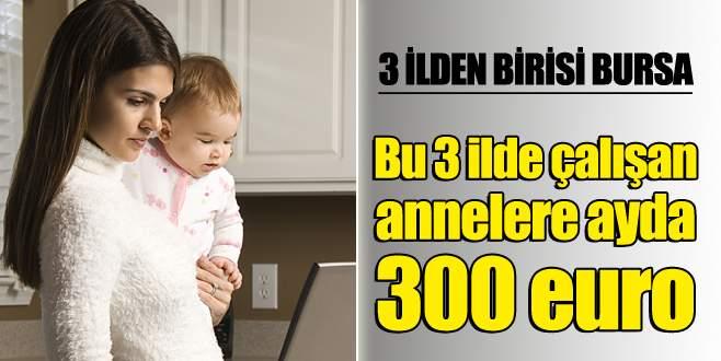 Üç ilde çalışan annelere ayda 300 euro