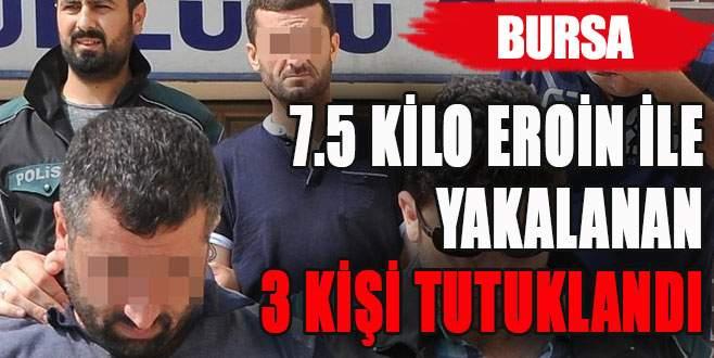 Bursa'da 7.5 kilo eroin ile yakalanan 3 kişi tutuklandı