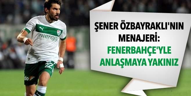 'Fenerbahçe'yle anlaşmaya yakınız'