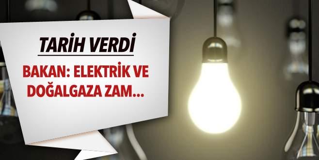 Bakan: Elektrik ve doğalgaza zam…