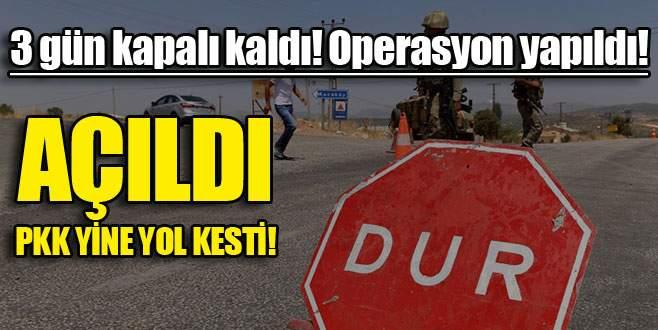 Yol açıldı, PKK yol kesti!