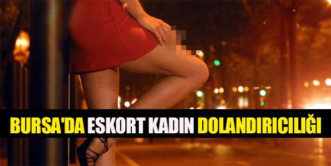 Bursa'da eskort kadın dolandırıcılığı