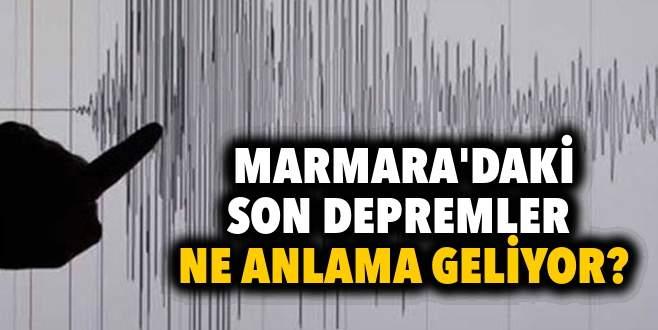Marmara'daki son depremler ne anlama geliyor?